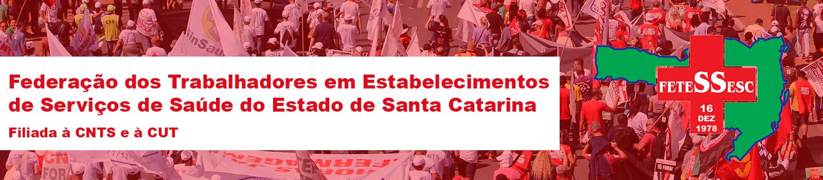 FETESSESC –  Federação dos Trabalhadores em Estabelecimentos de Saúde do Estado de Santa Catarina